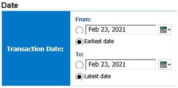 Screen showing Transaction Date with from and to dates with options to select earliest and latest date